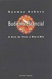Budismo Essêncial - A Arte De Viver Dia- Gyomay Kubose