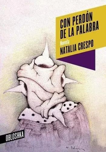Con Perdón De La Palabra - Natalia Crespo - Obloshka - Lu Re
