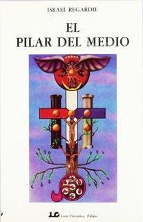 El Pilar Del Medio, Israel Regardie, Cárcamo