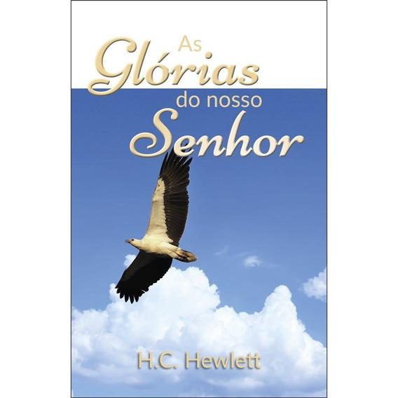 As Glórias Do Nosso Senhor - H. C. Hewlett