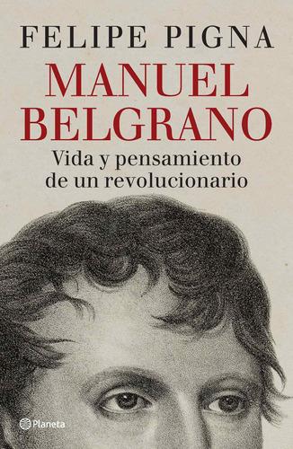 Imagen 1 de 2 de Manuel Belgrano De Felipe Pigna- Planeta