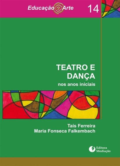 Teatro E Danca Nos Anos Iniciais - Vol 14