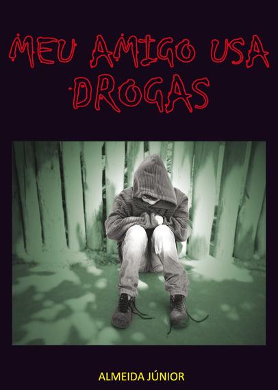 Literatura Juvenil - Meu Amigo Usa Drogas