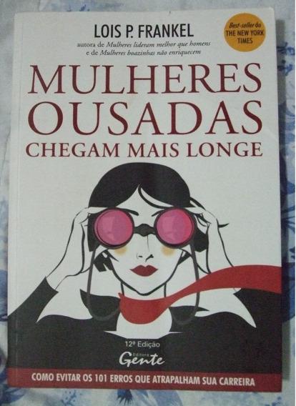 Livro Mulheres Ousadas Chegam Mais Longe - Lois P. Frankel