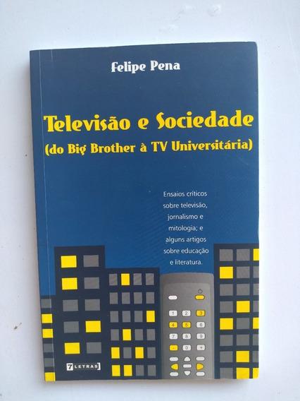 Livro Televisão E Sociedade Do Big Brother À Tv Universitari