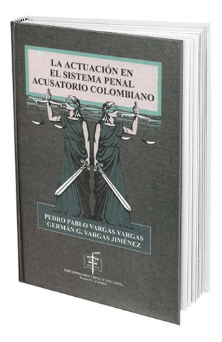 La Actuación En El Sistema Penal Acusatorio Colombiano