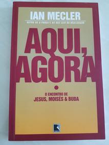 Aqui, Agora. O Encontro De Jesus, Moisés E Buda. Ian Mecler