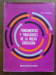 M. A. Bloch: Fundamentos Y Finalidades De La Nueva Educación