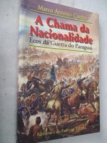 * A Chama Da Nacionalidade - Ecos Da Guerra Do Paraguai