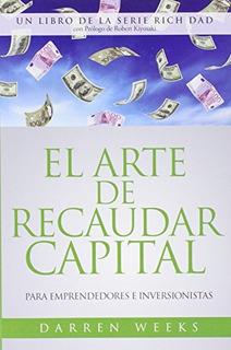 Libro : El Arte De Recaudar Capital (rich Dad) - Darren ...