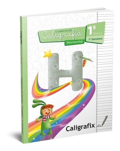 Caligrafix Caligrafía Horizontal 1°básico, 1er Semestre