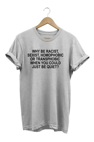 Camisa Feminina Why Be Racist When You Could Just Be Quiet?