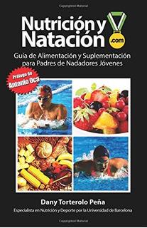 Libro : Nutricion Y Natacion: Guia De Alimentacion Y Supl...
