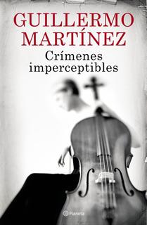 Crímenes Imperceptibles De Guillermo Martínez- Planeta