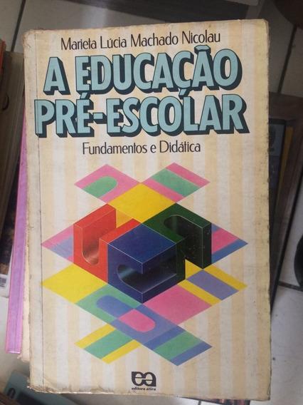 Livro A Educaçao Pre-escolar Fundamentos E Didatica