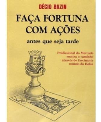 Faça Fortuna Com Ações - Antes Que Seja Tarde - 4ª Ed. 2
