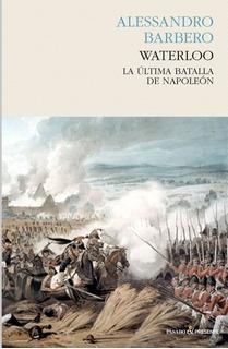 Waterloo: La Ultima Batalla De Napoleón Nuevo Envió Gratis