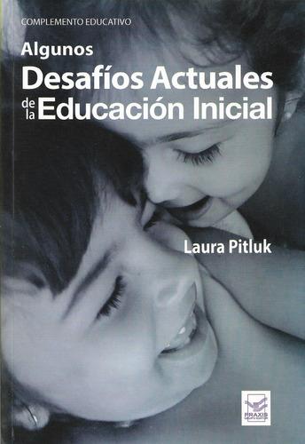 Algunos Desafíos Actuales Educación Inicial Pitluk (pu)