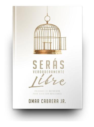 Imagen 1 de 3 de Serás Verdaderamente Libre (omar Cabrera)