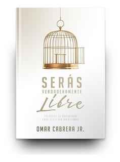 Serás Verdaderamente Libre (omar Cabrera)