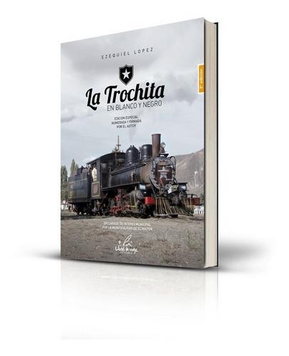 La Trochita En Blanco Y Negro - 2° Edición - Patagonia.