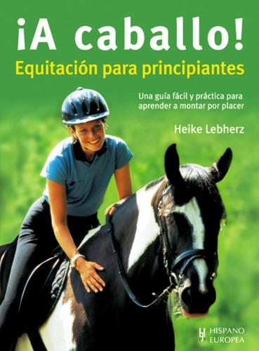 A Caballo ! . Equitacion Para Principiantes