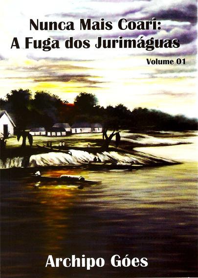 Livro: Nunca Mais Coari: A Fuga Dos Jurimáguas