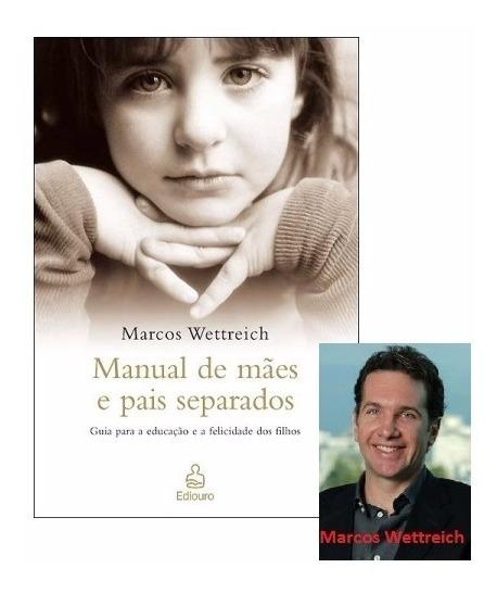 Livro - Manual De Mães E Pais Separados - Marcos Wettreich