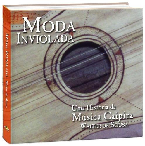 Livro Moda Inviolada - Uma História Da Música Caipira