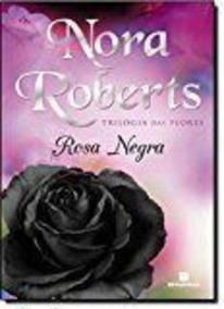 Livro Rosa Negra (col. Trilogia Das Flores) Nora Roberts
