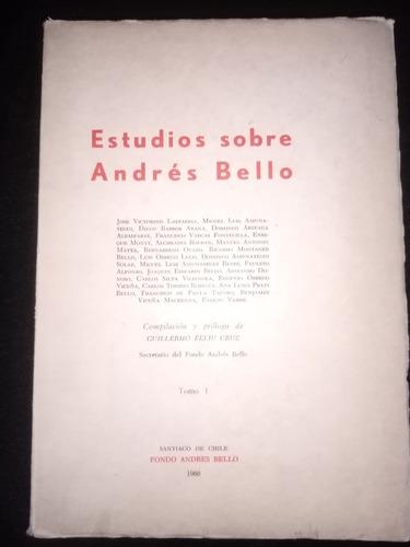 Estudios Sobre Andrés Bello. Guillermo Feliu Cruz. Tomo 1.