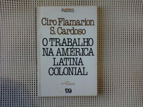 O Trabalho Na América Latina Colonial Ciro Flamarion Cardos