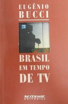 Brasil Em Tempo De Tv Eugênio Bucci