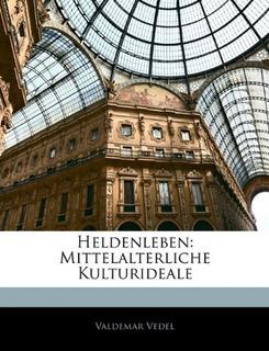 Buch : Heldenleben Mittelalterliche Kulturideale - Vedel...