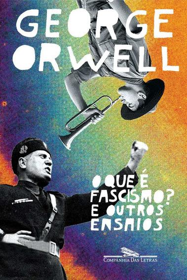 O Que É O Fascismo Outros Ensaios George Orwell Frete Grátis
