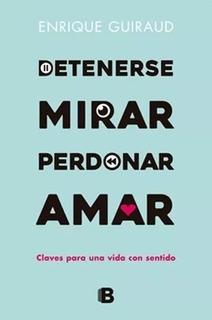 Detenerse, Mirar, Perdonar, Amar - Enrique Giraud
