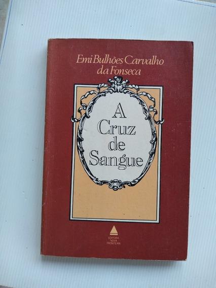 Livro - A Cruz De Sangue - Emi Bulhoes Carvalho Da Fonseca