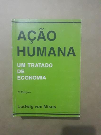 Ação Humana, Um Tratado De Economia - Ludwig Von Mises