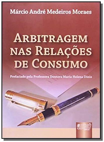 Arbitragem Nas Relações De Consumo - Prefaciado Pela Profe