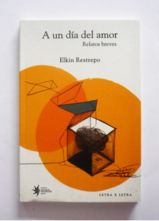Elkin Restrepo - A Un Dia Del Amor Relatos Breves - Firmado