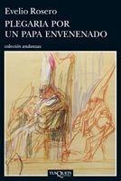 Plegaria Para Un Papa Envenenado De Evelio Rosero - Tusquets