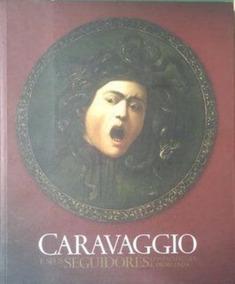 Caravaggio E Seus Seguidores: Confirmações E Problemas
