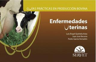 Guías Prácticas En Producción Bovina: Enfermedades Uterinas
