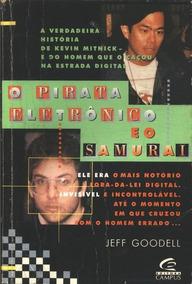 Livro O Pirata Eletrônico E O Samurai - Jeff Goodell - 1996