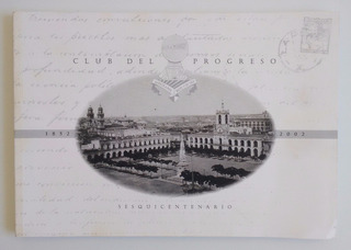 Club Del Progreso.1852-2002 Sesquicentenario Ilustrado.nuevo