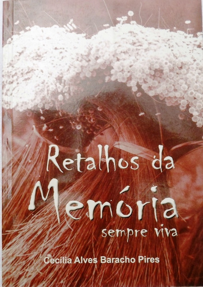 Livros Retalhos Da Memoria Sempre Viva Cecilia Alves