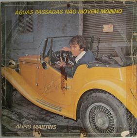 Lp Alipio Martins Águas Passadas Não Movem Moinhos