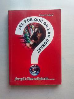 Libro: ¿ El Por Que De Las Cosas ? De Oscar R. Valle V.