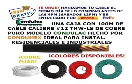 Cable Electrico Condulac Hecho Por Condumex Cobre Puro Thw Calibre #12 Caja Con 100m Colores Blanco Rojo Negro Verde