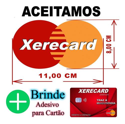 Adesivo Aceitamos Xerecard + Brinde Adesivo Para Cartao